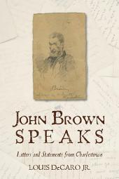 John Brown Speaks: Letters and Statements from Charlestown