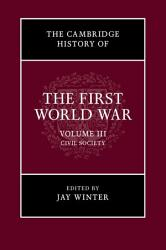 The Cambridge History of the First World War  Volume 3  Civil Society PDF