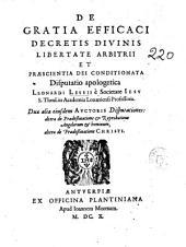 De gratia efficaci decretis diuinis libertate arbitrii et praescientia dei conditionata disputatio apologetica