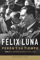 Perón y su tiempo: El régimen exhausto (1953- 1955)