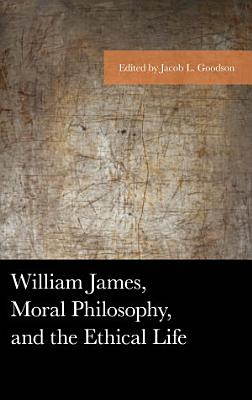William James  Moral Philosophy  and the Ethical Life