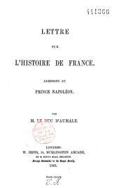Lettre sur l'histoire de France: adressée au prince Napoléon