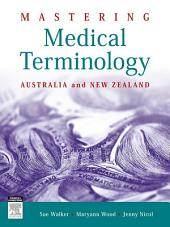 Mastering Medical Terminology - E-Book: Australia and New Zealand
