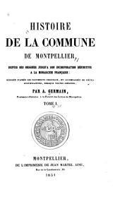 Histoire de la commune de Montpellier: depuis ses origines jusqu'à son incorporation définitive à la monarchie française, Volume1
