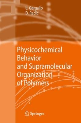 Physicochemical Behavior and Supramolecular Organization of Polymers PDF