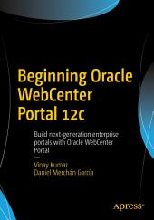 Beginning Oracle WebCenter Portal 12c: Build next-generation enterprise portals with Oracle WebCenter Portal