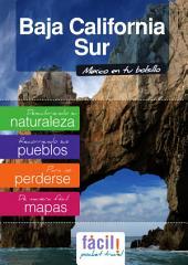Baja California Sur - Los Cabos - Cabo San Lucas - Loreto - La Paz: Guía de viaje del Estado de Baja California Sur