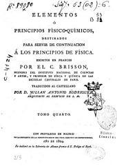 Tratado elemental ó Principios de física: fundados en los conocimientos más ciertos así antiguos como modernos y confirmados por la experiencia, Volumen 4