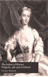 The Letters of Horace Walpole, 4th Earl of Orford: Volume 4