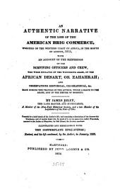 An Authentic Narrative of the Loss of the American Brig Commerce: Wrecked on the Western Coast of Africa, in the Month of August, 1815, with an Account of the Sufferings of the Surviving Officers and Crew, who Were Enslaved by the Wandering Arabs, on the African Desaert, Or Zahahrah; and Observations Historical, Geographical, &c. Made During the Travels of the Author, While a Slave to the Arabs, and in the Empire of Morocco ...