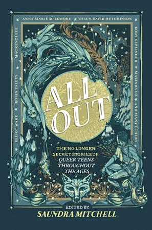 All Out  The No Longer Secret Stories Of Queer Teens Throughout The Ages PDF
