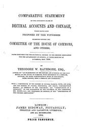 "Comparative statement of the different plans of decimal accounts and coinage which have been proposed by the witnesses examined before the Committee of the House of Commons, and others. Paper prepared for the statistical section of the British Association for the Advancement of Science ... With a compendium of the scheme of Pounds, Florins, Cents and Mils, and the scheme of Pounds, Tenpennies, and Pence ... an abstract of the discussion; and ""Observations of a Merchant"" on the statements of the Chairman of the Committee, Mr. Brown, M.P., and Professor de Morgan, in the proceedings of the ""Decimal Association."""