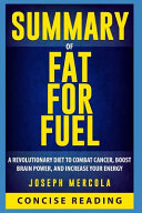 Summary of Fat for Fuel  A Revolutionary Diet to Combat Cancer  Boost Brain Power  and Increase Your Energy by Dr  Joseph Mercola PDF