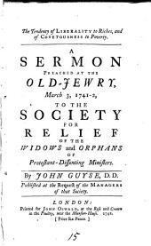 The Tendency of Liberality to Riches, and of Covetousness to Poverty: A Sermon Preached at the Old-Jewry, March 3, 1741-2, ... By John Guyse, ...