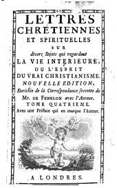 Lettres chrétiennes et spirituelles sur divers sujets qui regardent la vie Intérieure ou l'esprit du vrai christianisme...