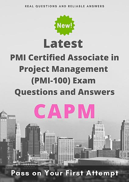 Latest CAPM PMI Certified Associate in Project Management (PMI-100) Exam Questions & Answers