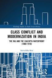 Class Conflict and Modernization in India: The Raj and the Calcutta Waterfront (1860-1910)