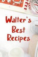 Walter's Best Recipes