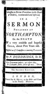 Submission to Divine Providence in the death of children recommended and inforced in a sermon on 2 Kings iv. 25, 26 preached at Northampton, on the death of a very amiable and hopeful child about five years old