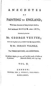 Anecdotes of Painting in England: With Some Account of the Principal Artists; and Incidental Notes on Other Arts, Volume 2