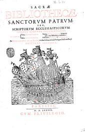 Sacræ bibliothecæ sanctorum patrum; seu, Scriptorum ecclesiaticorum probabilium, tomi nouem, numeris & modis omnibus locupletati castigati, per Margarinum De La Bigne, ex alma Sorbonae Schola, theologum doctorem Pariss: Sacræ bibliothecæ sanctorum patrum; seu, scriptorum ecclesiasticorum, indices quatuor locuplentissimi: Authorum; vnus, alphabetarius: alter, chronologicus. Tertius, Authoritatum Scripturae; quae, tota bibliotheca, explicantur: Postremus, Rerum & verborum. Per Margarinum de La Bigne, .., Volume 10