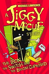 Jiggy McCue: The Iron, The Switch and The Broom Cupboard