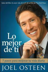 Lo mejor de ti (Become a Better You) Spanish Editi: 7 pasos para mejorar tu vida diaria