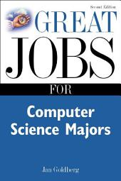 Great Jobs for Computer Science Majors 2nd Ed.: Edition 2