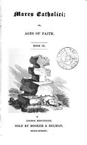 Mores Catholici: or, Ages of faith [by K.H. Digby] 11 books: Book 9