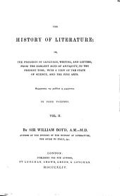 The History of Literature Or the Rise and Progress of Language, Writing, and Letters, from the Earliest Ages of Antiquity to the Present Time: In Four Volumes, Volume 2