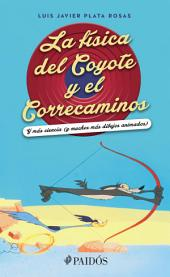 La física del Coyote y el Correcaminos: Y más ciencia y muchos más dibujos animados
