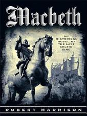 Macbeth: An Historical Novel of the Last Celtic King