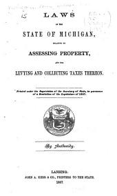 Laws of the State of Michigan Relating to Assessing Property, and for Levying and Collecting Taxes Thereon