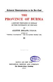 The Province of Burma; a Report Prepared on Behalf of the University of Chicago by Alleyne Ireland: Volume 2
