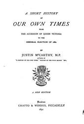 A Short History of Our Own Times: From the Accession of Queen Victoria to the General Election of 1880