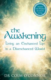 The Awakening: Living an Enchanted Life in a Disenchanted World