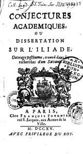 Conjectures académiques, ou Dissertation sur l'Iliade, ouvrage posthume, trouvé dans les recherches d'un savant (l'abbé d'Aubignac)