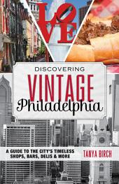 Discovering Vintage Philadelphia: A Guide to the City's Timeless Shops, Bars, Delis & More