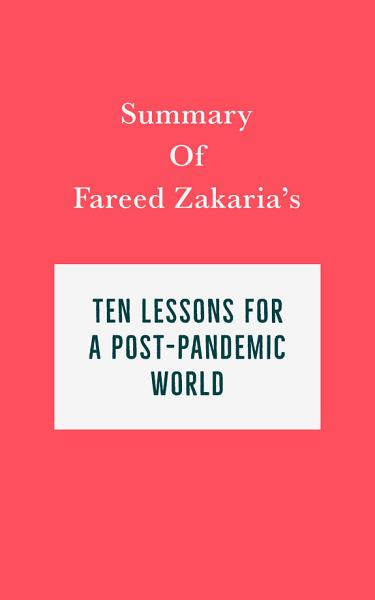 Download Summary of Fareed Zakaria s Ten Lessons for a Post Pandemic World Book