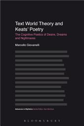 Text World Theory and Keats' Poetry: The Cognitive Poetics of Desire, Dreams and Nightmares