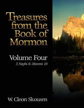Treasures from the Book of Mormon, Volume Four: 3 Nephi 8 to Moroni 10