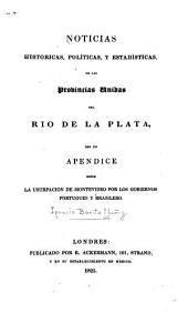Noticias históricas, políticas, y estadísticas de las Provincias Unidas del Río de La Plata: con un apéndice sobre la usurpación de Montevideo por los gobiernos portugués y brasilero