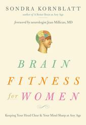 Brain Fitness for Women: Keeping Your Head Clear and Your Mind Sharp at Any Age