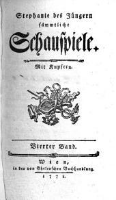 Stephanie des Jüngern sämmtliche Schauspiele. Mit Kupfern: Vierter Band, Band 4
