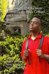 Black Graduate Education at Historically Black Colleges and Universities: Trends, Experiences, and Outcomes
