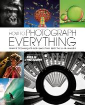 How To Photograph Everything: 500 Beautiful Photos and The Skills You Need To Take Them