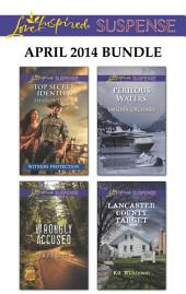 Love Inspired Suspense April 2014 Bundle: Top Secret Identity\Wrongly Accused\Perilous Waters\Lancaster County Target
