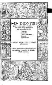 D. Dionysii Carthusiani enarrationes piae ac eruditae in quinque libros Sapientiales, hoc, est, Prouerbia, Ecclesiasten, Canticu[m] canticorum, Sapientiae, Ecclesiasticum