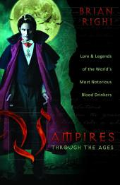 Vampires Through the Ages: Lore & Legends of the World's Most Notorious Blood Drinkers