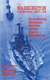 The Washington Conference, 1921-22: Naval Rivalry, East Asian Stability and the Road to Pearl Harbor